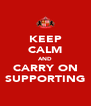 KEEP CALM AND CARRY ON SUPPORTING - Personalised Poster A4 size