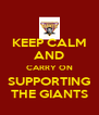 KEEP CALM AND CARRY ON SUPPORTING THE GIANTS - Personalised Poster A4 size