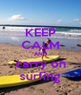 KEEP CALM AND carry on surfing - Personalised Poster A4 size