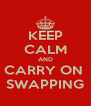 KEEP CALM AND CARRY ON  SWAPPING - Personalised Poster A4 size