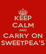 KEEP CALM AND CARRY ON SWEETPEA'S - Personalised Poster A4 size