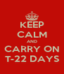 KEEP CALM AND CARRY ON T-22 DAYS - Personalised Poster A4 size