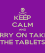 KEEP CALM AND CARRY ON TAKING THE TABLETS - Personalised Poster A4 size