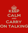 KEEP CALM AND CARRY ON TALKING - Personalised Poster A4 size