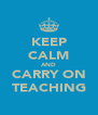 KEEP CALM AND CARRY ON TEACHING - Personalised Poster A4 size