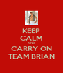 KEEP CALM AND CARRY ON TEAM BRIAN - Personalised Poster A4 size