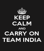 KEEP CALM AND CARRY ON TEAM INDIA - Personalised Poster A4 size