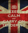 KEEP CALM AND CARRY ON TENDERING - Personalised Poster A4 size