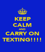 KEEP CALM AND CARRY ON TEXTING!!!! - Personalised Poster A4 size