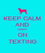 KEEP CALM AND CARRY ON TEXTING - Personalised Poster A4 size