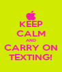KEEP CALM AND CARRY ON TEXTING! - Personalised Poster A4 size