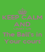 KEEP CALM AND CARRY ON The Ball's in Your court - Personalised Poster A4 size