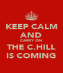 KEEP CALM AND CARRY ON THE C.HILL IS COMING - Personalised Poster A4 size