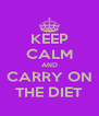 KEEP CALM AND CARRY ON THE DIET - Personalised Poster A4 size