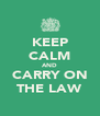 KEEP CALM AND CARRY ON THE LAW - Personalised Poster A4 size
