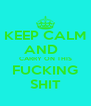 KEEP CALM AND   CARRY ON THIS FUCKING SHIT - Personalised Poster A4 size