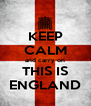 KEEP CALM and carry on THIS IS ENGLAND - Personalised Poster A4 size