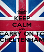 KEEP CALM AND CARRY ON TO CHELTENHAM - Personalised Poster A4 size