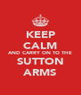 KEEP CALM AND CARRY ON TO THE SUTTON ARMS - Personalised Poster A4 size