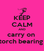KEEP CALM AND carry on  torch bearing  - Personalised Poster A4 size