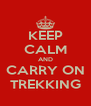 KEEP CALM AND CARRY ON TREKKING - Personalised Poster A4 size