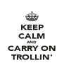 KEEP CALM AND CARRY ON TROLLIN' - Personalised Poster A4 size