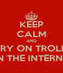 KEEP CALM AND CARRY ON TROLLING ON THE INTERNET - Personalised Poster A4 size