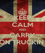 KEEP CALM AND CARRY ON TRUCKIN  - Personalised Poster A4 size