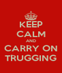KEEP CALM AND CARRY ON TRUGGING - Personalised Poster A4 size