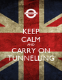 KEEP CALM AND CARRY ON TUNNELLING - Personalised Poster A4 size