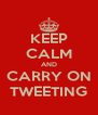 KEEP CALM AND CARRY ON TWEETING - Personalised Poster A4 size