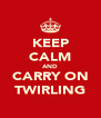 KEEP CALM AND CARRY ON TWIRLING - Personalised Poster A4 size