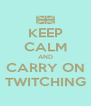KEEP CALM AND CARRY ON TWITCHING - Personalised Poster A4 size