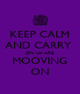 KEEP CALM AND CARRY  ON U4 ARE MOOVING ON - Personalised Poster A4 size