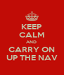 KEEP CALM AND  CARRY ON UP THE NAV - Personalised Poster A4 size