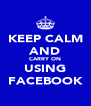 KEEP CALM AND CARRY ON USING FACEBOOK - Personalised Poster A4 size