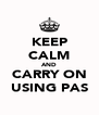 KEEP CALM AND CARRY ON USING PAS - Personalised Poster A4 size