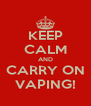 KEEP CALM AND CARRY ON VAPING! - Personalised Poster A4 size