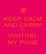 KEEP CALM AND CARRY ON VISITING  MY PAGE - Personalised Poster A4 size