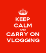 KEEP CALM AND CARRY ON VLOGGING - Personalised Poster A4 size
