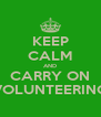 KEEP CALM AND CARRY ON VOLUNTEERING - Personalised Poster A4 size