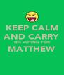 KEEP CALM AND CARRY ON VOTING FOR MATTHEW  - Personalised Poster A4 size