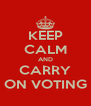 KEEP CALM AND CARRY ON VOTING - Personalised Poster A4 size