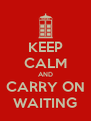 KEEP CALM AND CARRY ON WAITING - Personalised Poster A4 size