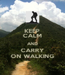 KEEP CALM AND CARRY ON WALKING - Personalised Poster A4 size