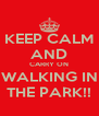 KEEP CALM AND CARRY ON WALKING IN THE PARK!! - Personalised Poster A4 size