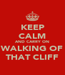 KEEP CALM AND CARRY ON WALKING OF THAT CLIFF - Personalised Poster A4 size
