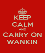 KEEP CALM AND CARRY ON WANKIN - Personalised Poster A4 size