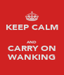 KEEP CALM  AND CARRY ON WANKING - Personalised Poster A4 size