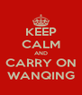 KEEP CALM AND CARRY ON WANQING - Personalised Poster A4 size